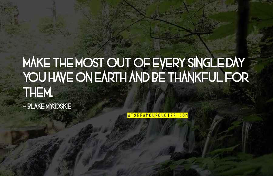 A Single Day Without You Quotes By Blake Mycoskie: Make the most out of every single day
