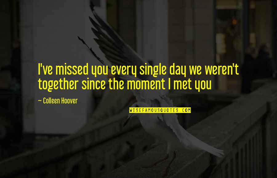 A Single Day Without You Quotes By Colleen Hoover: I've missed you every single day we weren't