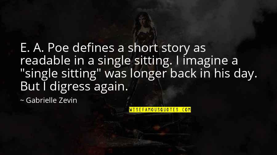 A Single Day Without You Quotes By Gabrielle Zevin: E. A. Poe defines a short story as