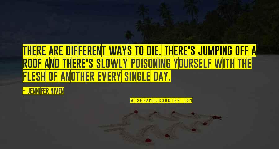 A Single Day Without You Quotes By Jennifer Niven: There are different ways to die. There's jumping