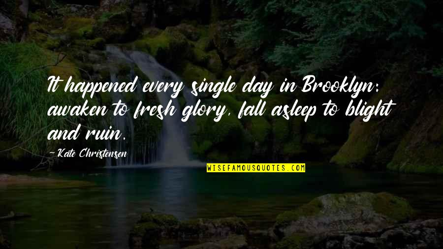 A Single Day Without You Quotes By Kate Christensen: It happened every single day in Brooklyn: awaken