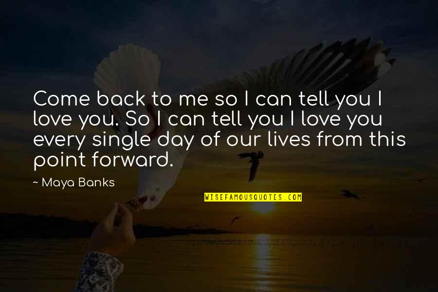 A Single Day Without You Quotes By Maya Banks: Come back to me so I can tell
