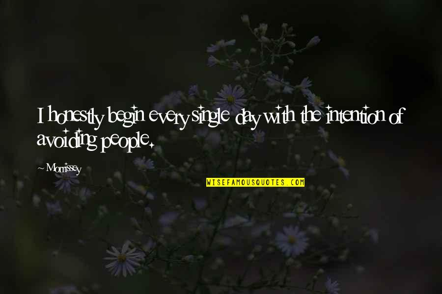 A Single Day Without You Quotes By Morrissey: I honestly begin every single day with the