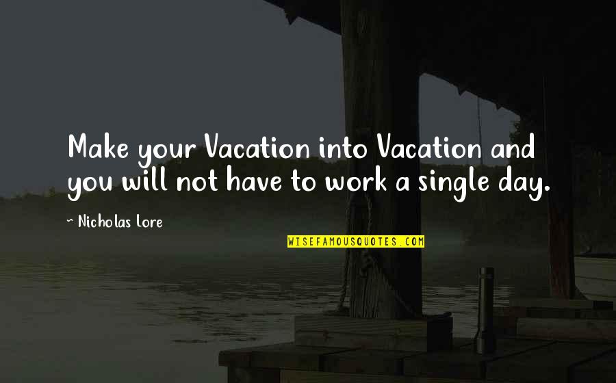 A Single Day Without You Quotes By Nicholas Lore: Make your Vacation into Vacation and you will