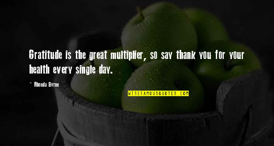 A Single Day Without You Quotes By Rhonda Byrne: Gratitude is the great multiplier, so say thank