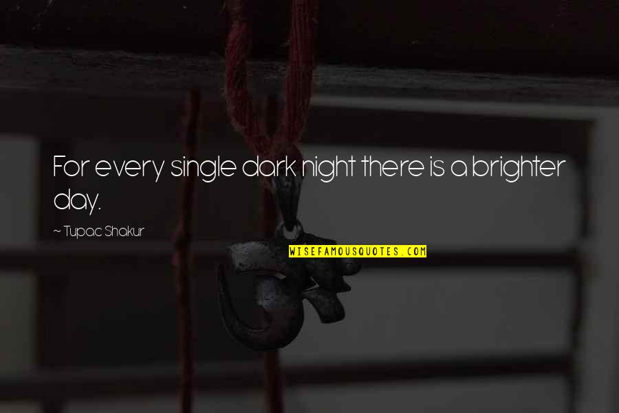 A Single Day Without You Quotes By Tupac Shakur: For every single dark night there is a