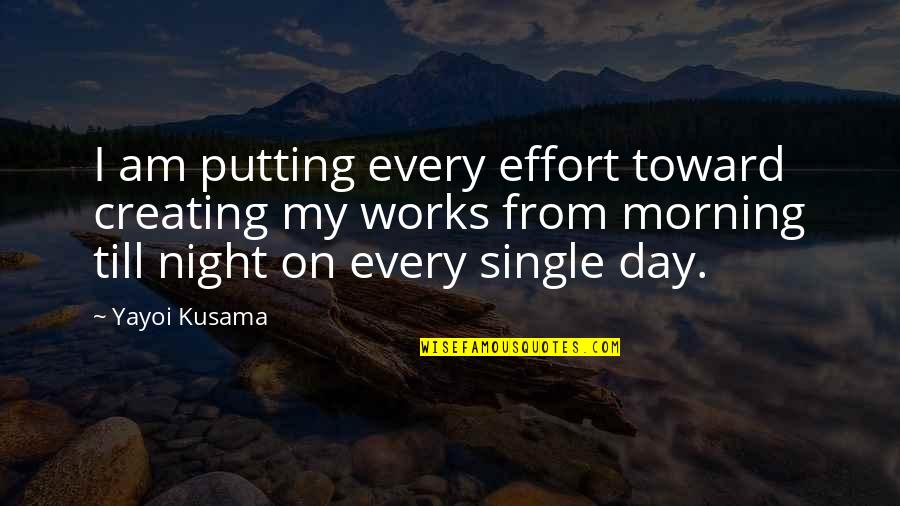A Single Day Without You Quotes By Yayoi Kusama: I am putting every effort toward creating my