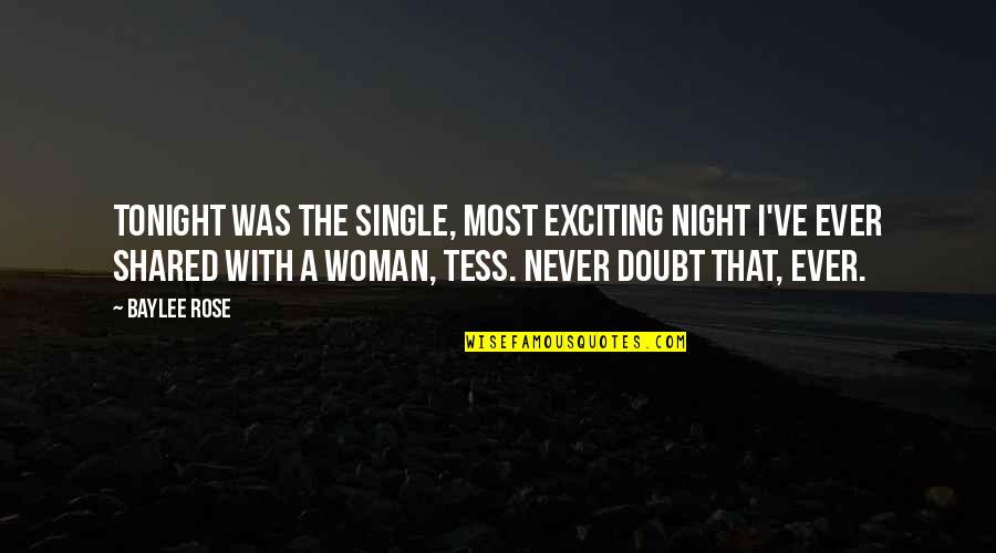 A Single Woman Quotes By Baylee Rose: Tonight was the single, most exciting night I've