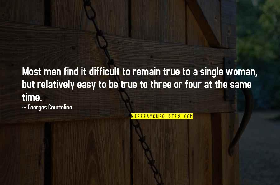 A Single Woman Quotes By Georges Courteline: Most men find it difficult to remain true