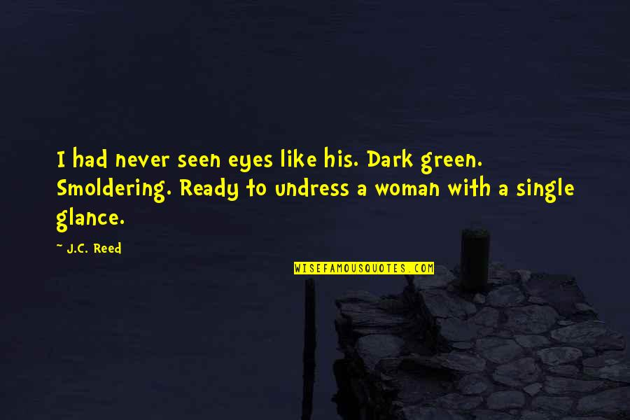 A Single Woman Quotes By J.C. Reed: I had never seen eyes like his. Dark