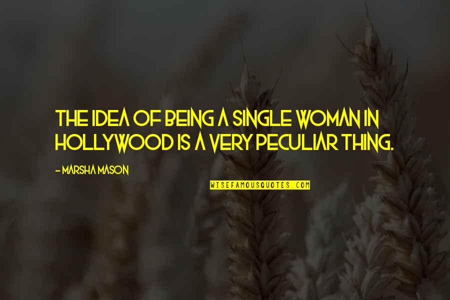 A Single Woman Quotes By Marsha Mason: The idea of being a single woman in