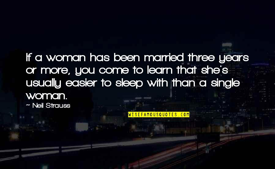 A Single Woman Quotes By Neil Strauss: If a woman has been married three years