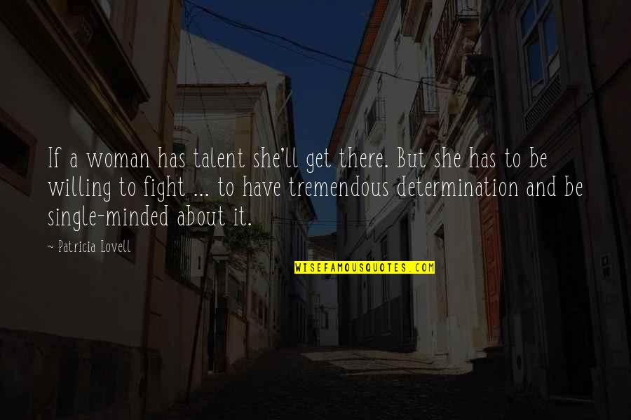 A Single Woman Quotes By Patricia Lovell: If a woman has talent she'll get there.