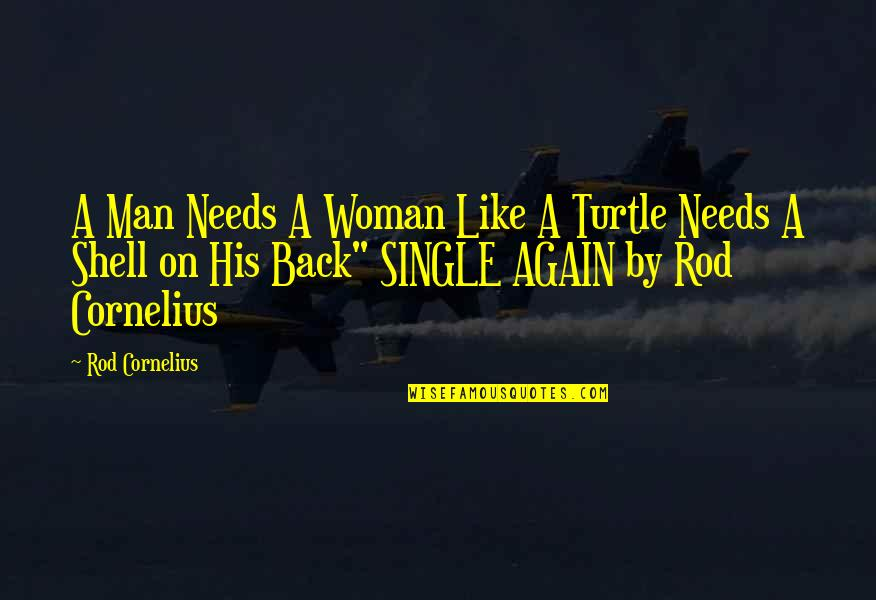 A Single Woman Quotes By Rod Cornelius: A Man Needs A Woman Like A Turtle