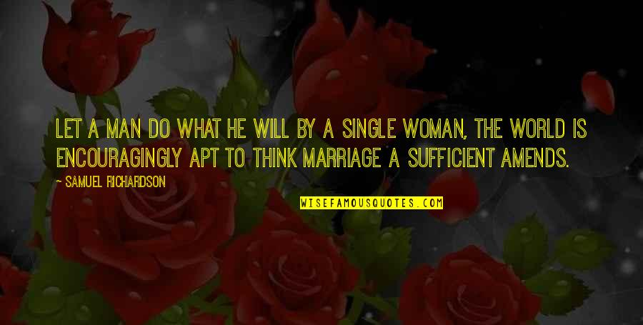 A Single Woman Quotes By Samuel Richardson: Let a man do what he will by