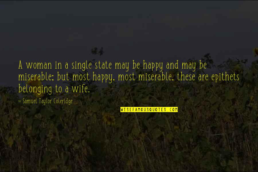 A Single Woman Quotes By Samuel Taylor Coleridge: A woman in a single state may be