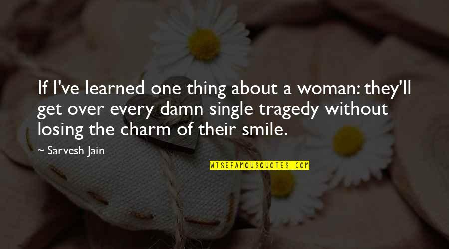 A Single Woman Quotes By Sarvesh Jain: If I've learned one thing about a woman: