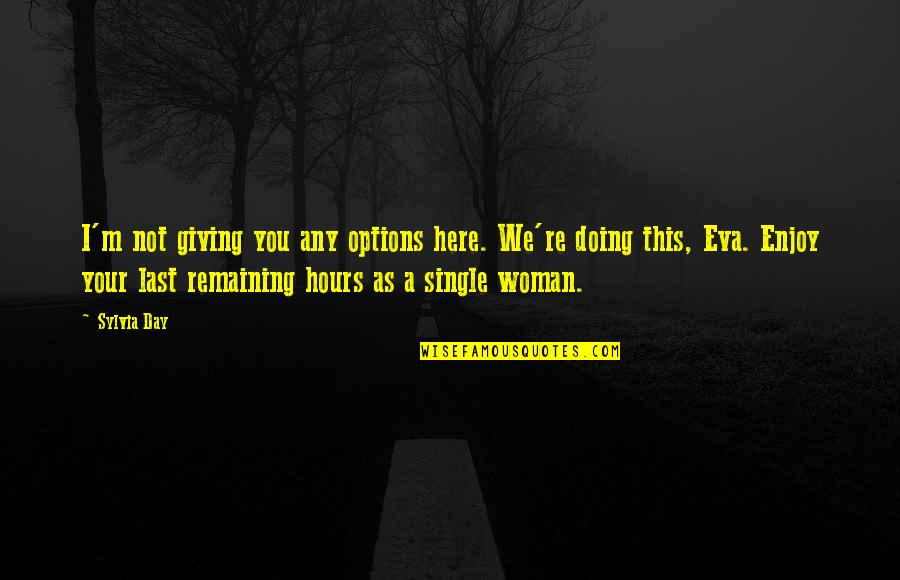 A Single Woman Quotes By Sylvia Day: I'm not giving you any options here. We're