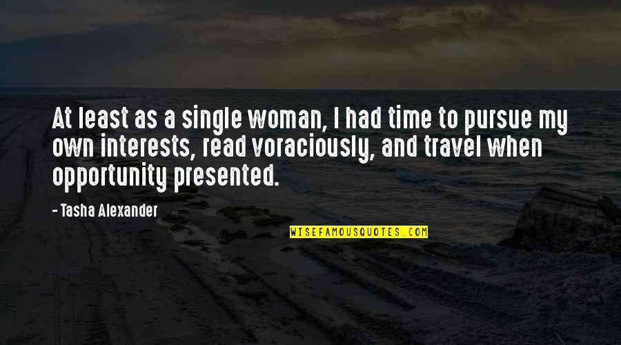 A Single Woman Quotes By Tasha Alexander: At least as a single woman, I had