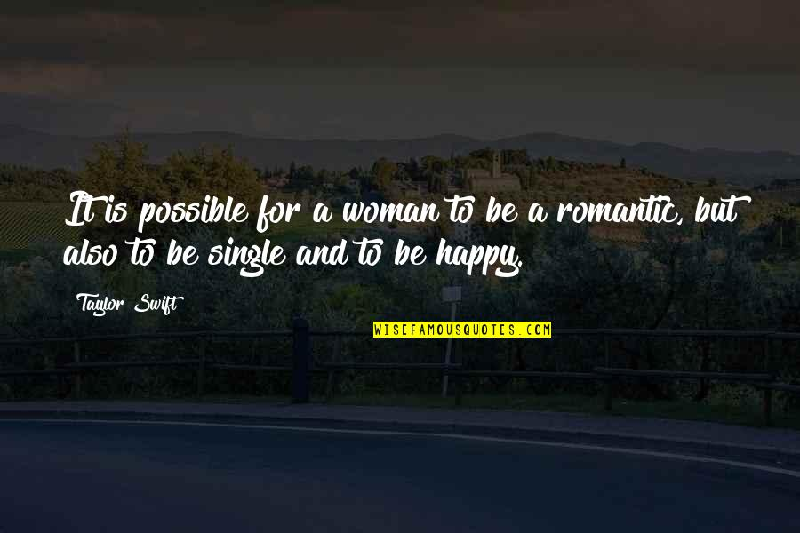 A Single Woman Quotes By Taylor Swift: It is possible for a woman to be