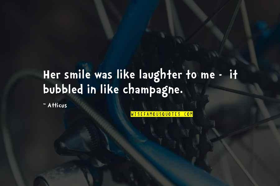 A Smile And Laughter Quotes By Atticus: Her smile was like laughter to me -