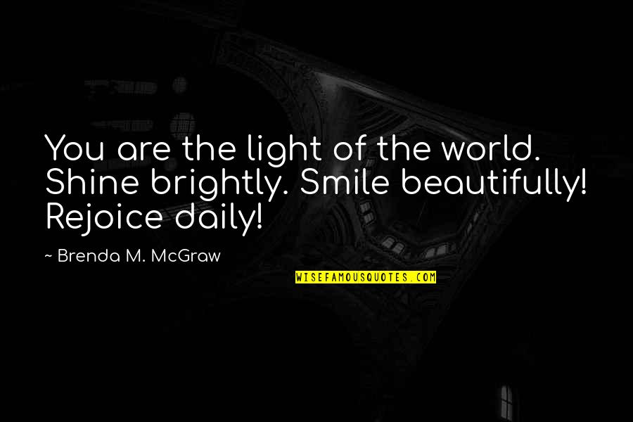 A Smile And Laughter Quotes By Brenda M. McGraw: You are the light of the world. Shine