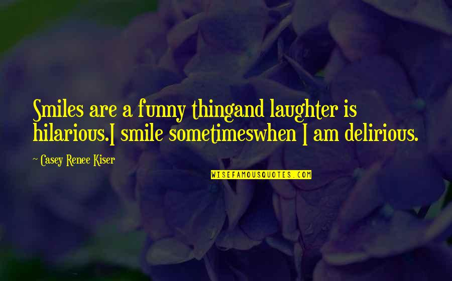 A Smile And Laughter Quotes By Casey Renee Kiser: Smiles are a funny thingand laughter is hilarious.I
