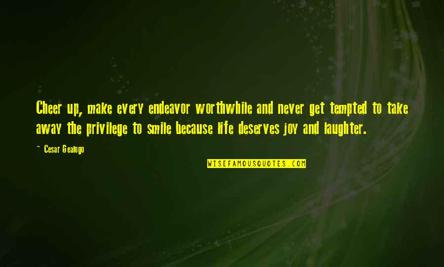 A Smile And Laughter Quotes By Cesar Gealogo: Cheer up, make every endeavor worthwhile and never