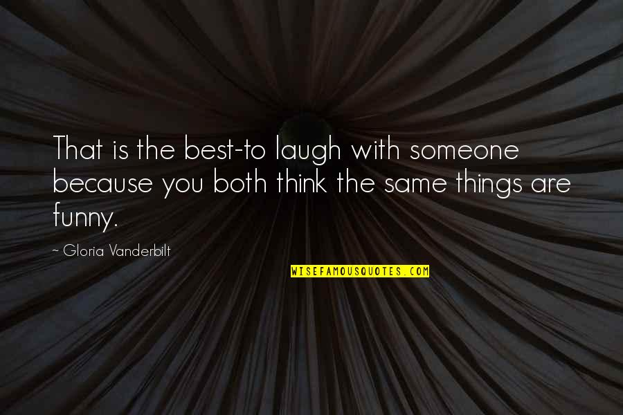 A Smile And Laughter Quotes By Gloria Vanderbilt: That is the best-to laugh with someone because