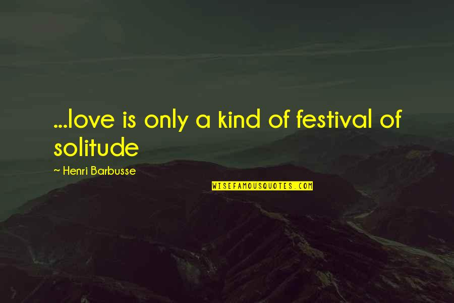 A Smile And Laughter Quotes By Henri Barbusse: ...love is only a kind of festival of