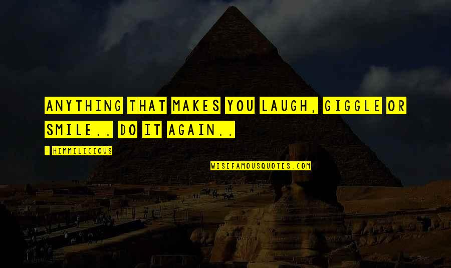 A Smile And Laughter Quotes By Himmilicious: Anything that makes you laugh, giggle or smile..