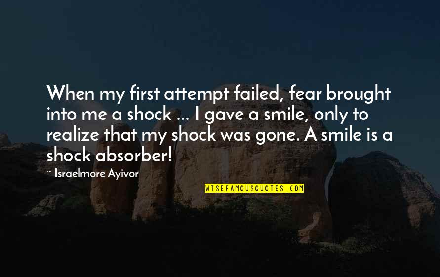 A Smile And Laughter Quotes By Israelmore Ayivor: When my first attempt failed, fear brought into
