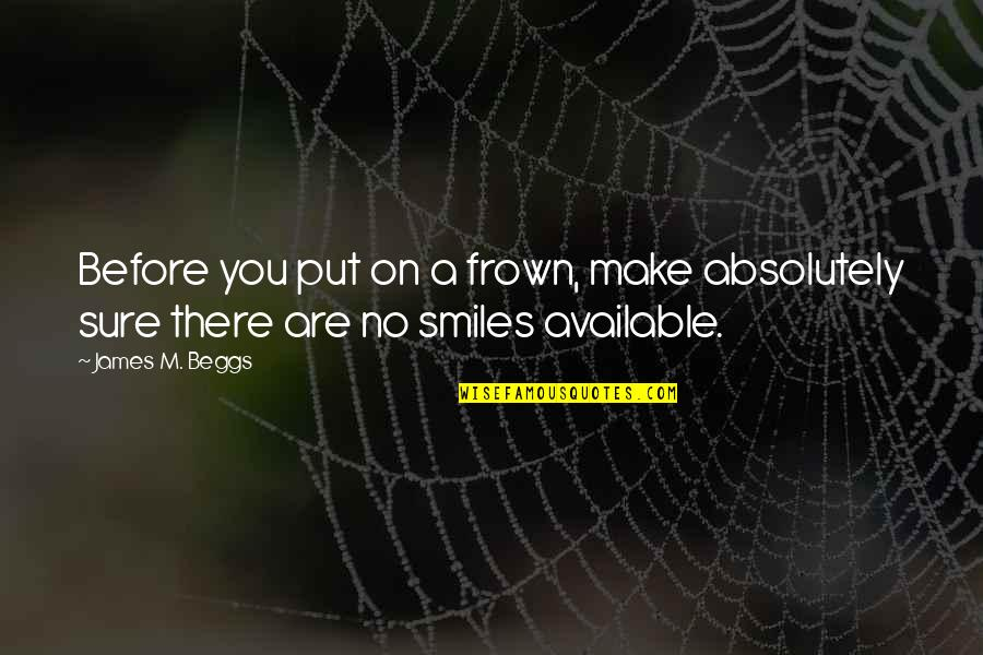 A Smile And Laughter Quotes By James M. Beggs: Before you put on a frown, make absolutely