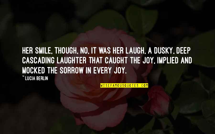 A Smile And Laughter Quotes By Lucia Berlin: Her smile, though, no, it was her laugh,