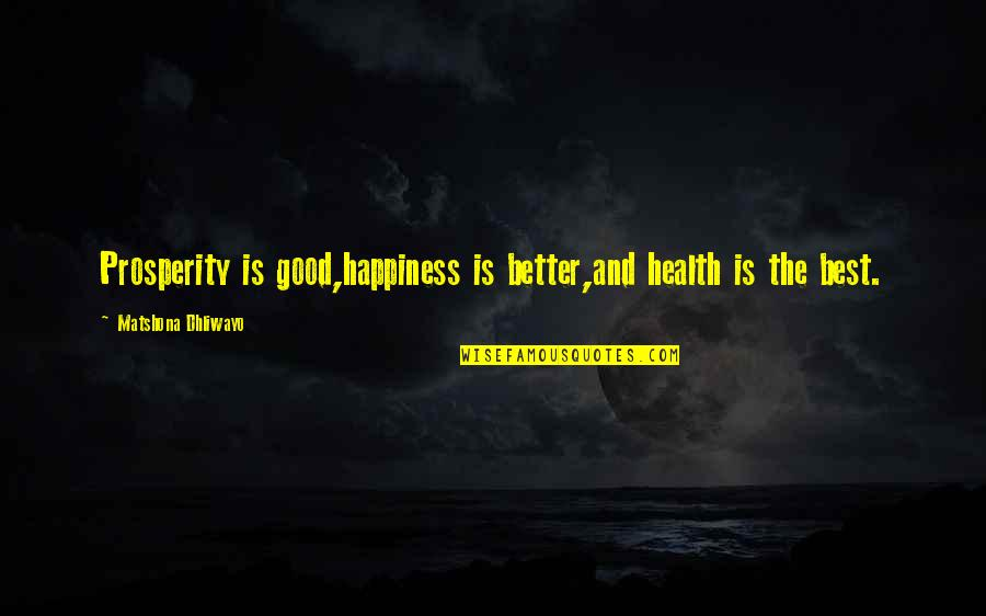 A Smile And Laughter Quotes By Matshona Dhliwayo: Prosperity is good,happiness is better,and health is the