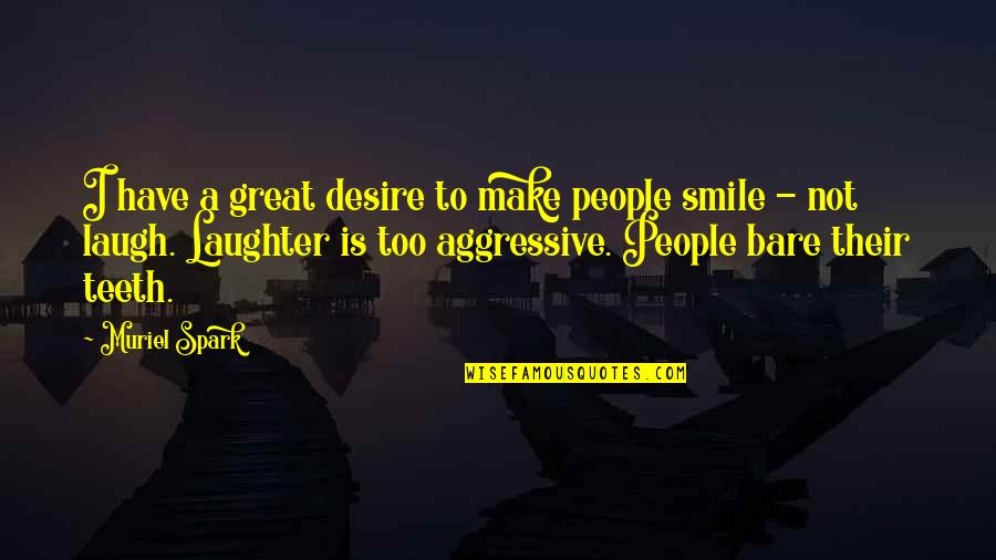 A Smile And Laughter Quotes By Muriel Spark: I have a great desire to make people