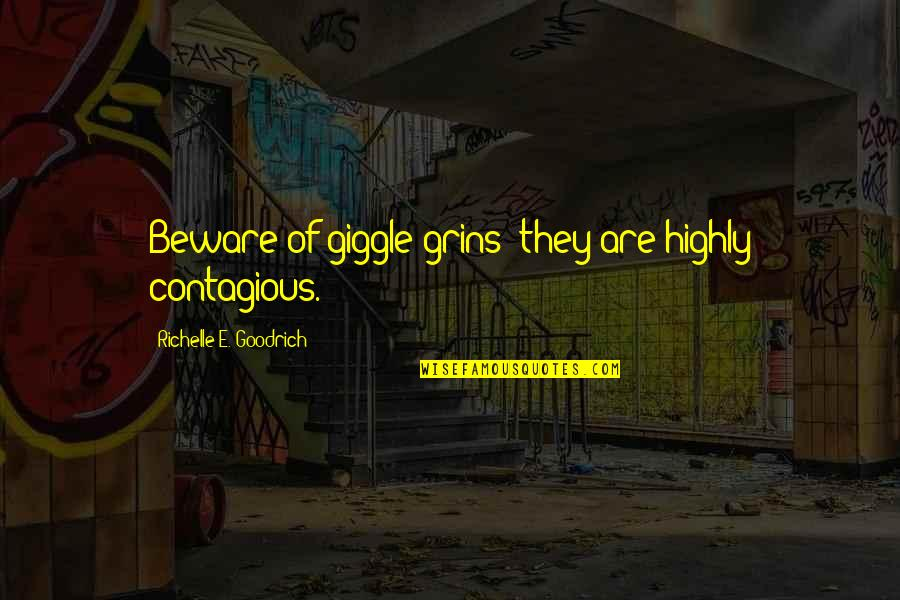 A Smile And Laughter Quotes By Richelle E. Goodrich: Beware of giggle grins; they are highly contagious.