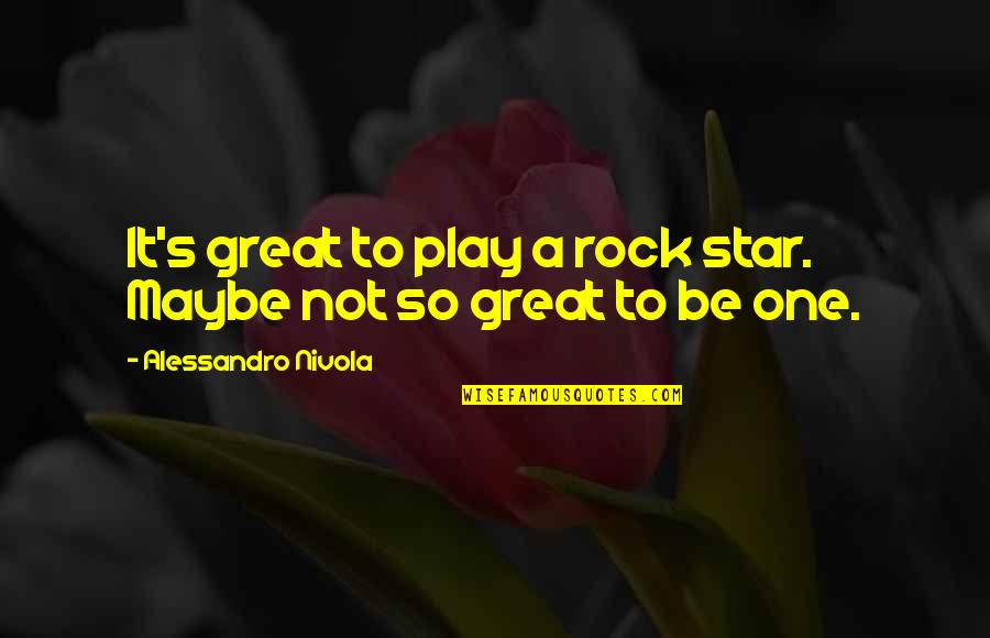 A Star Quotes By Alessandro Nivola: It's great to play a rock star. Maybe