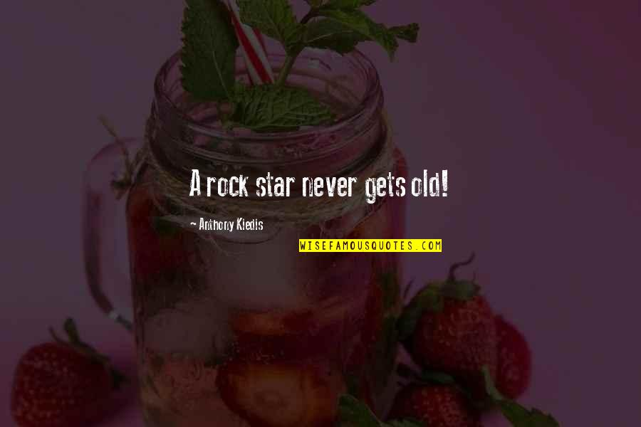 A Star Quotes By Anthony Kiedis: A rock star never gets old!