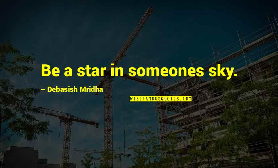 A Star Quotes By Debasish Mridha: Be a star in someones sky.