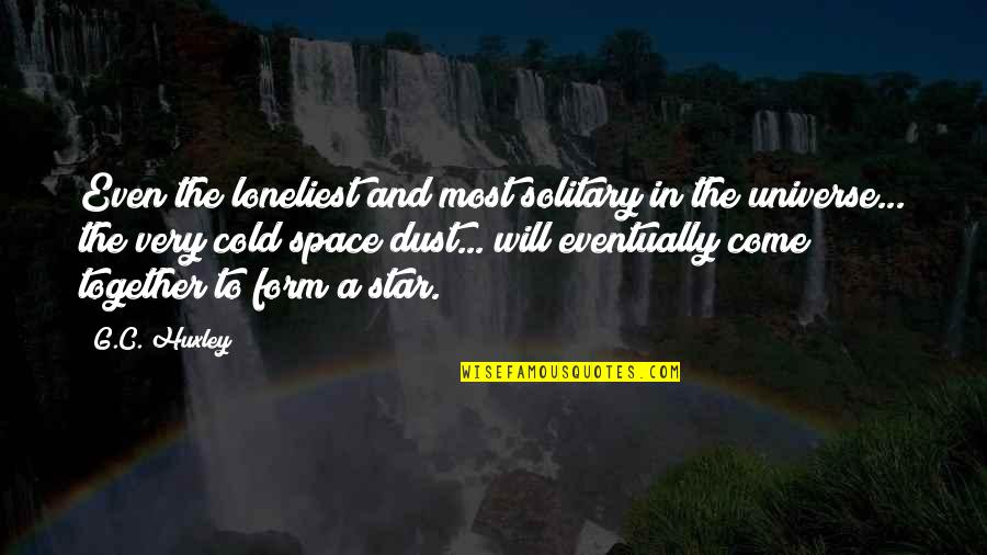 A Star Quotes By G.C. Huxley: Even the loneliest and most solitary in the