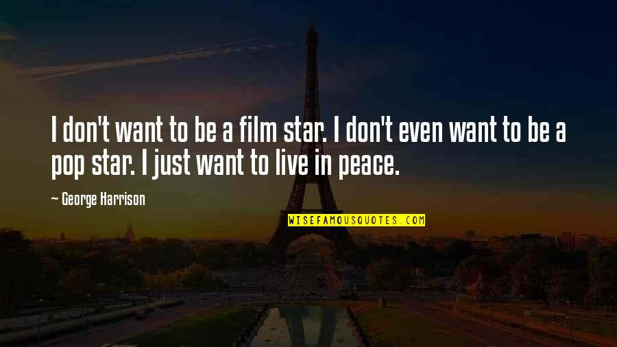 A Star Quotes By George Harrison: I don't want to be a film star.