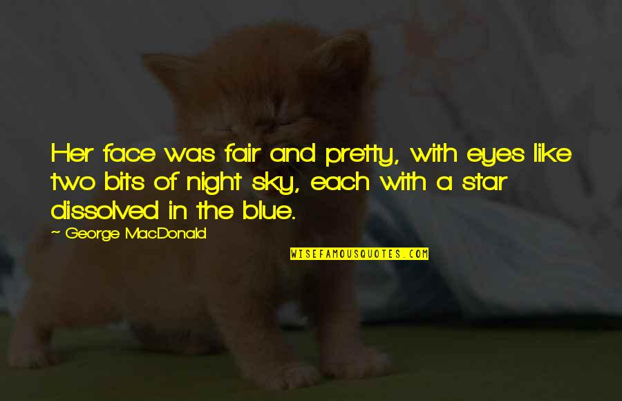 A Star Quotes By George MacDonald: Her face was fair and pretty, with eyes