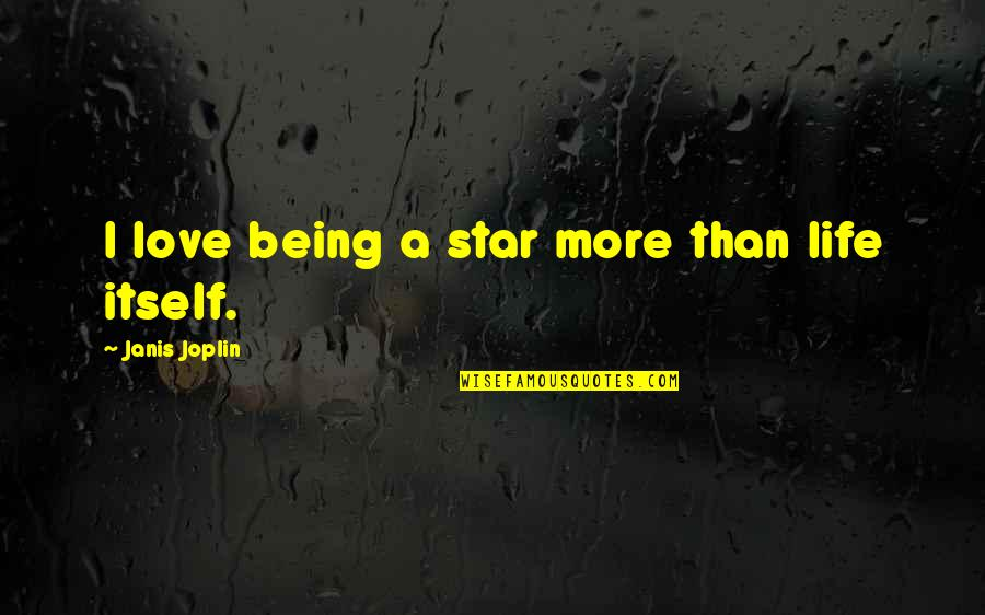 A Star Quotes By Janis Joplin: I love being a star more than life