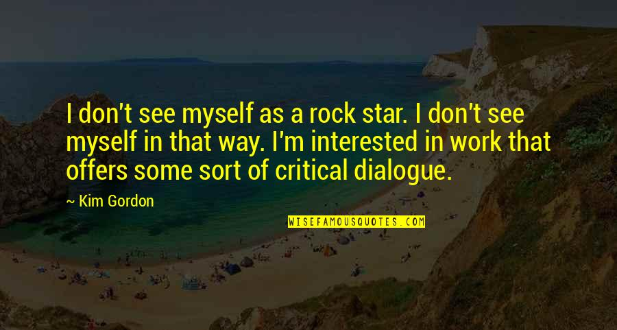 A Star Quotes By Kim Gordon: I don't see myself as a rock star.