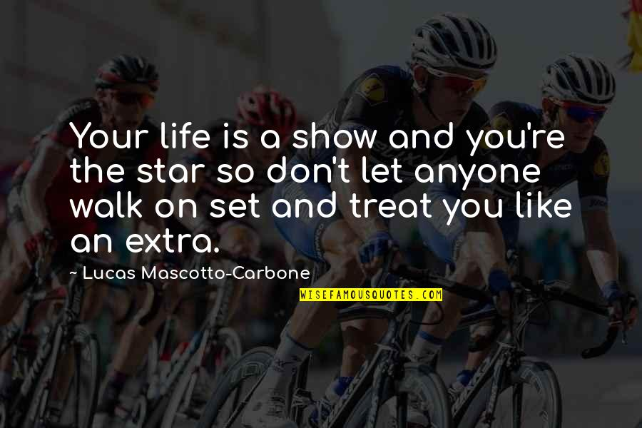 A Star Quotes By Lucas Mascotto-Carbone: Your life is a show and you're the