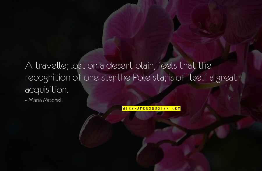 A Star Quotes By Maria Mitchell: A traveller, lost on a desert plain, feels