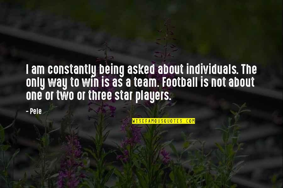 A Star Quotes By Pele: I am constantly being asked about individuals. The