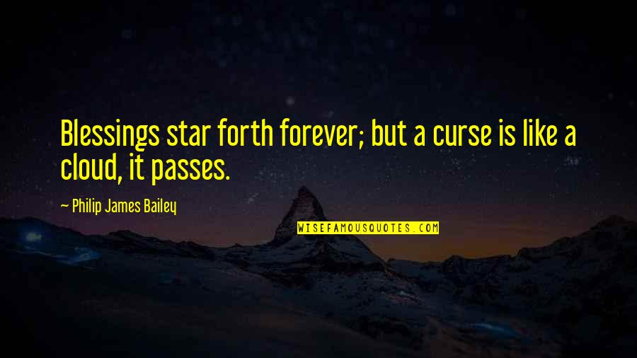 A Star Quotes By Philip James Bailey: Blessings star forth forever; but a curse is