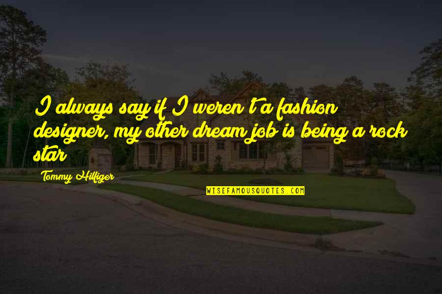 A Star Quotes By Tommy Hilfiger: I always say if I weren't a fashion